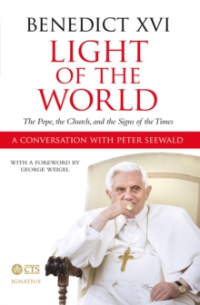 Light of the World : The Pope, the Church, and the Signs of the Times. An interview with Peter Seewald., Hardback Book
