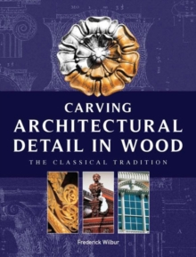 Carving Architectural Detail in Wood : The Classical Tradition, Paperback Book