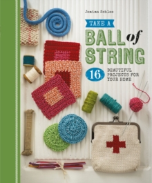 Take a Ball of String : 16 Beautiful Projects for Your Home, Paperback Book