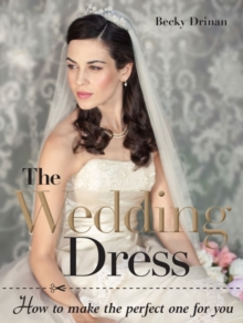 The wedding dress : How to make the perfect one for you, Paperback Book