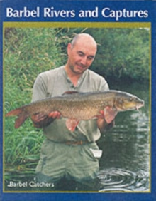 Barbel Rivers and Captures : The Barbel Catchers, Hardback Book