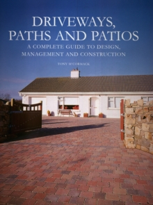 Driveways, Paths and Patios : A Complete Guide to Design Management and Construction, Hardback Book