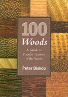 100 Woods : A Guide to Popular Timbers of the World, Paperback Book