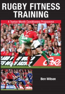 Rugby Fitness Training : A Twelve-Month Conditioning Programme, Paperback Book