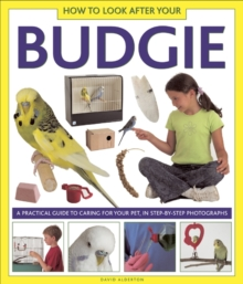 How to Look After Your Budgie : A Practical Guide to Caring for Your Pet, in Step-by-step Photographs, Hardback Book
