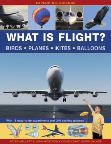 Exploring Science: What is Flight?: Birds * Planes * Kites * Balloons : With 18 Easy-to-do Experiments and 240 Exciting Pictures, Hardback Book