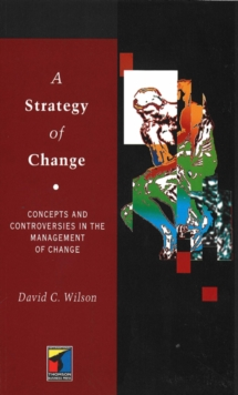 A Strategy of Change : Concepts and Controversies in the Management of Change, Paperback Book