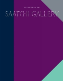 History of the Saatchi Gallery, Hardback Book