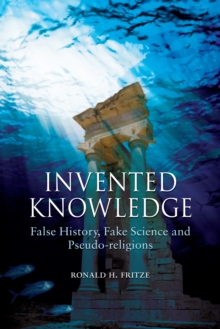 Invented Knowledge : False History, Fake Science and Pseudo-religions, Paperback Book