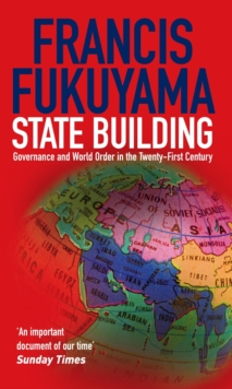 State Building : Governance and World Order in the 21st Century, Paperback Book