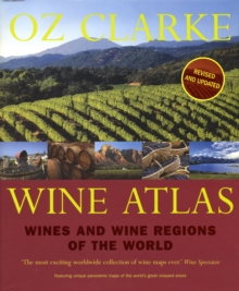 Oz Clarke Wine Atlas: Wines and Wine Regions of the World, Hardback Book