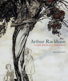 Arthur Rackham : A Life with Illustration, Hardback Book