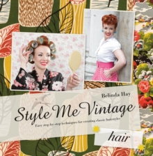 Style Me Vintage: Easy Step-by-step Techniques For Creating Classic Hairstyles, Hardback Book