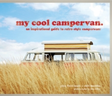 My Cool Campervan: An Inspirational Guide to Retro-Style Campervans, Hardback Book