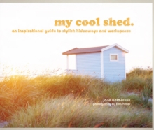 My Cool Shed: An Inspirational Guide to Stylish Hideaways, Hardback Book