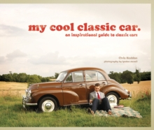 My Cool Classic Car: An Inspirational Guide to Classic Cars, Hardback Book