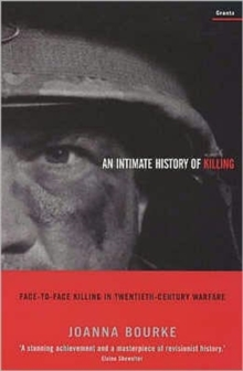 Intimate History of Killing : Face-To-Face Killing in Twentieth-Century Warfare, Paperback Book