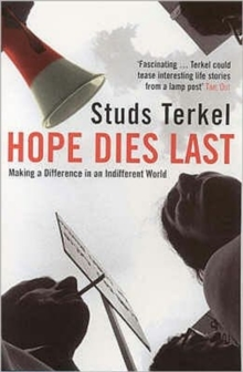 Hope Dies Last : Making a Difference in an Indifferent World, Paperback Book