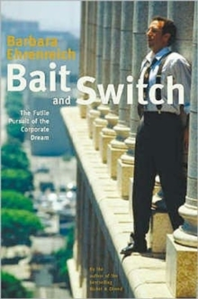 Bait and Switch : The Futile Pursuit of the Corporate Dream, Paperback Book