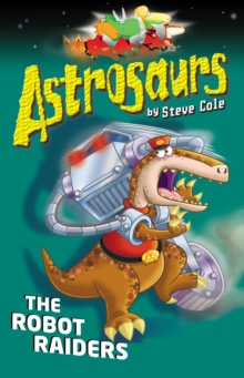 Astrosaurs 16 : The Robot Raiders, Paperback Book