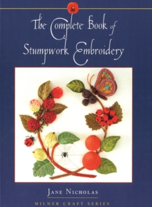 Complete Book of Stumpwork Embroidery, Hardback Book