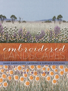 Embroidered Landscapes : Hand Embroidery Layering & Surface Stitching, Hardback Book