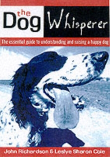 The Dog Whisperer : The Essential Guide to Understanding and Raising a Happy Dog, Paperback Book