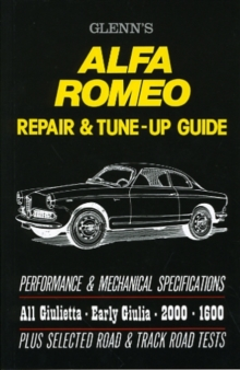 Glenn's Alfa Romeo Repair and Tune-up Guide : A Repair and Tuning Manual for All Giulietta, Early Giulia, 2600 and 1600 Models., Paperback Book