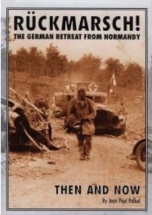 Ruckmarsch Then and Now : The German Retreat from Normandy, Hardback Book