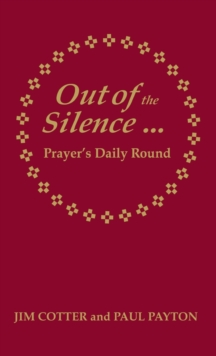 Out of the Silence... into the Silence : Prayer's Daily Round, Hardback Book