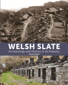 Welsh Slate: Archaeology and History of an Industry, Hardback Book