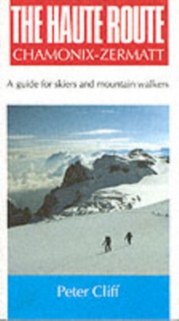 Haute Route Chamonix-Zermatt : Guide for Skiers and Mountain Walkers, Paperback Book