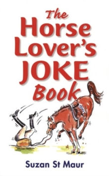 The Horse Lover's Joke Book : Over 400 Gems of Horse-related Humour, Paperback Book
