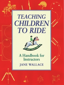 Teaching Children to Ride : A Handbook for Instuctors, Paperback Book