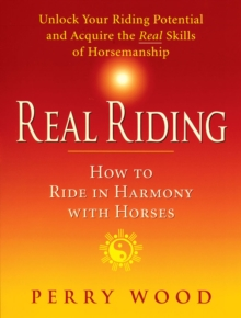 Real Riding : How to Ride in Harmony with Horses, Paperback Book