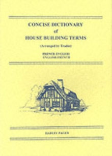 Concise Dictionary of House Building Terms (Arranged by Trades) : French-English, English-French, Paperback Book