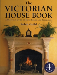 Victorian House Book, The : A Practical Guide to Home Repair and Decoration, Hardback Book