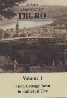 A History of Truro : From Coinage Town to Cathedral City v. 1, Paperback Book