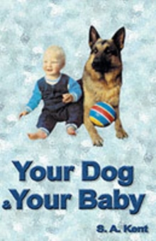 Your Dog and Your Baby : A Practical Guide, Paperback Book