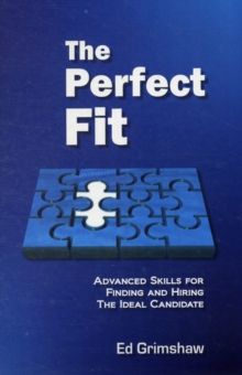 The Perfect Fit : Advanced Recruitment Skills For Finding And Hiring The Ideal Candidate, Paperback Book