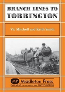 Branch Lines to Torrington : from Barnstable to Halwill Junction, Hardback Book