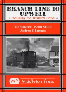 Branch Line to Upwell : Featuring the Wisbech & Upwell Tramway, Hardback Book