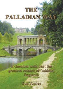"The Palladian Way : A Classical Walk Past the Greatest Estates of ""Middle"" England, Paperback Book"