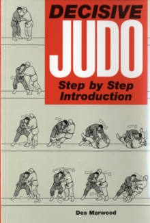 Decisive Judo : Step-by-Step Introduction, Paperback Book