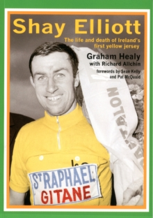 Shay Elliott : The Life and Death of Ireland's First Yellow Jersey, Paperback Book