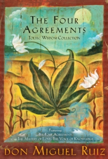 The Four Agreements : Toltec Wisdom Collection, Paperback Book
