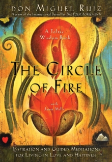 The Circle of Fire : Inspiration and Guided Meditations for Living in Love and Happiness, Paperback Book