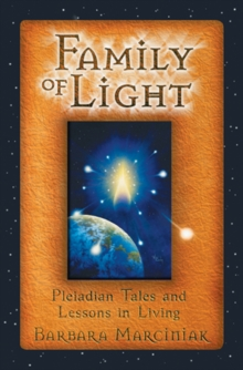 The Family of Light : Pleiadian Tales and Lessons in Living, Paperback Book