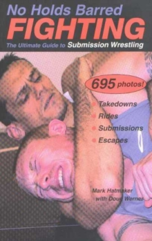No Holds Barred Fighting : The Ultimate Guide to Submission Wrestling, Paperback Book