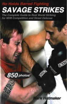 No Holds Barred Fighting - Savage Strikes : The Complete Guide to Real World Striking for NHB Competition and Street Defense, Paperback Book